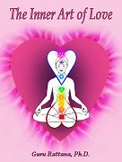 The Inner Art of Love by Guru Rattana PhD