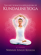 Art Science and Application of Kundalini Yoga by Nirvair Singh